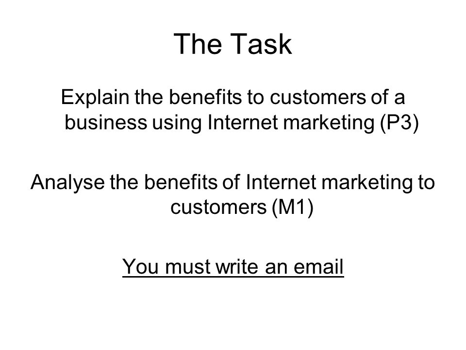 Analyse the benefits of Internet marketing to customers (M1)