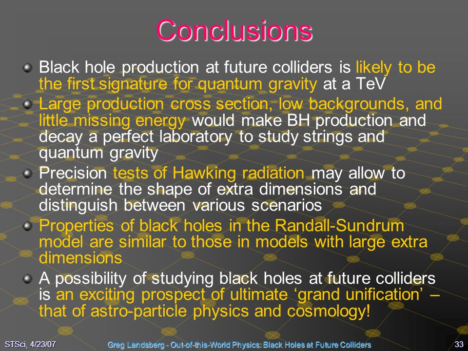 Conclusions Black hole production at future colliders is likely to be the first signature for quantum gravity at a TeV.