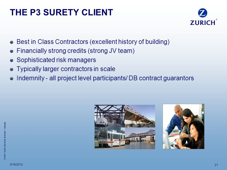 THE P3 SURETY CLIENT Best in Class Contractors (excellent history of building) Financially strong credits (strong JV team)