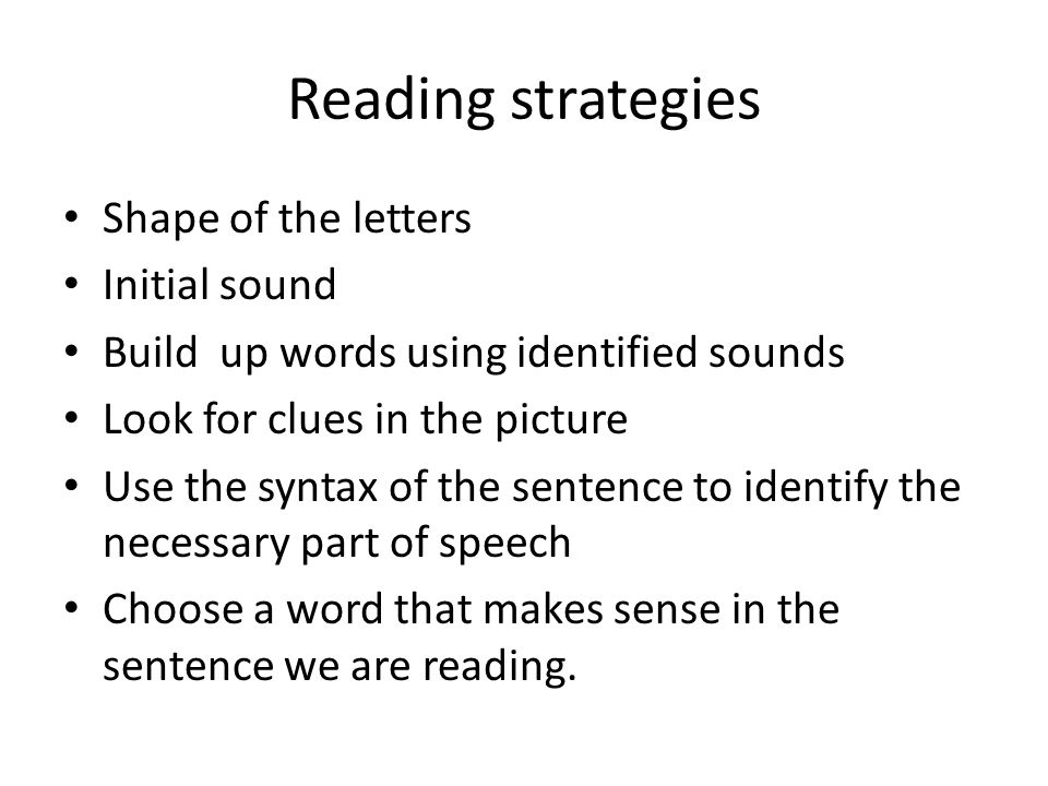 Reading strategies Shape of the letters Initial sound