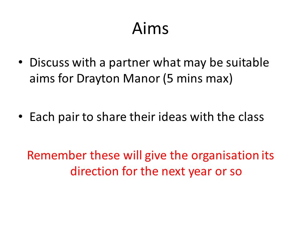 Aims Discuss with a partner what may be suitable aims for Drayton Manor (5 mins max) Each pair to share their ideas with the class.