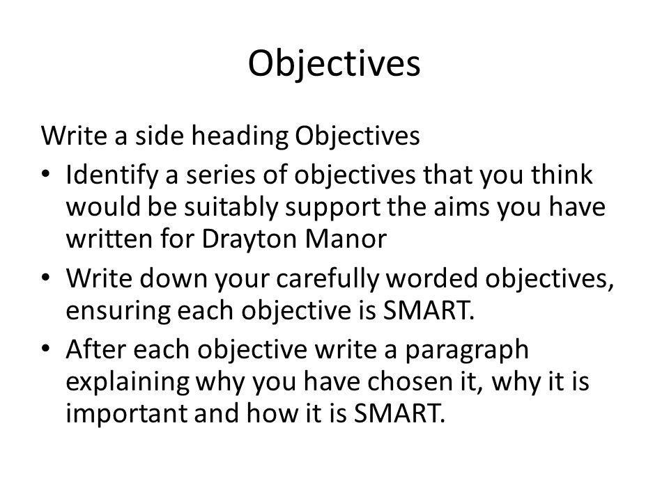 Objectives Write a side heading Objectives