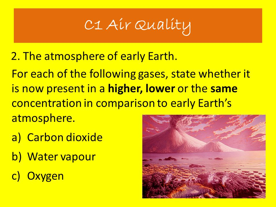 C1 Air Quality 2. The atmosphere of early Earth.
