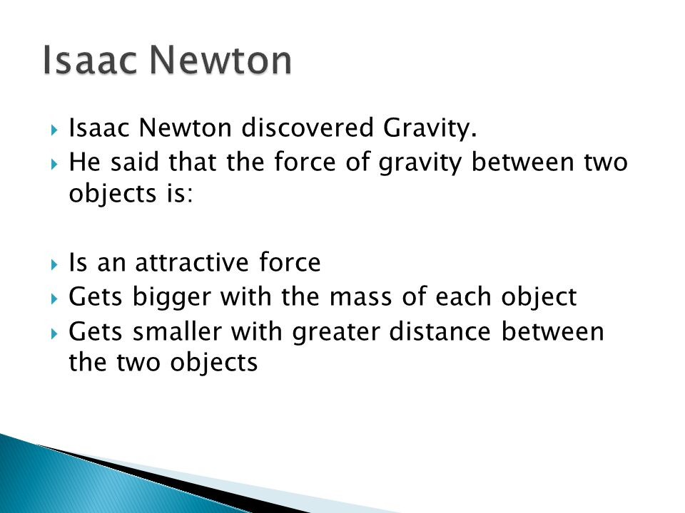Isaac Newton Isaac Newton discovered Gravity.