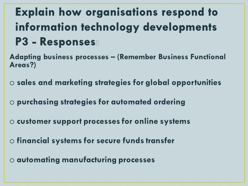Explain how organisations respond to information technology developments P3 - Responses: