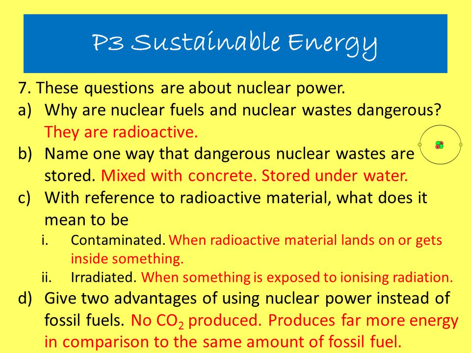 P3 Sustainable Energy 7. These questions are about nuclear power.