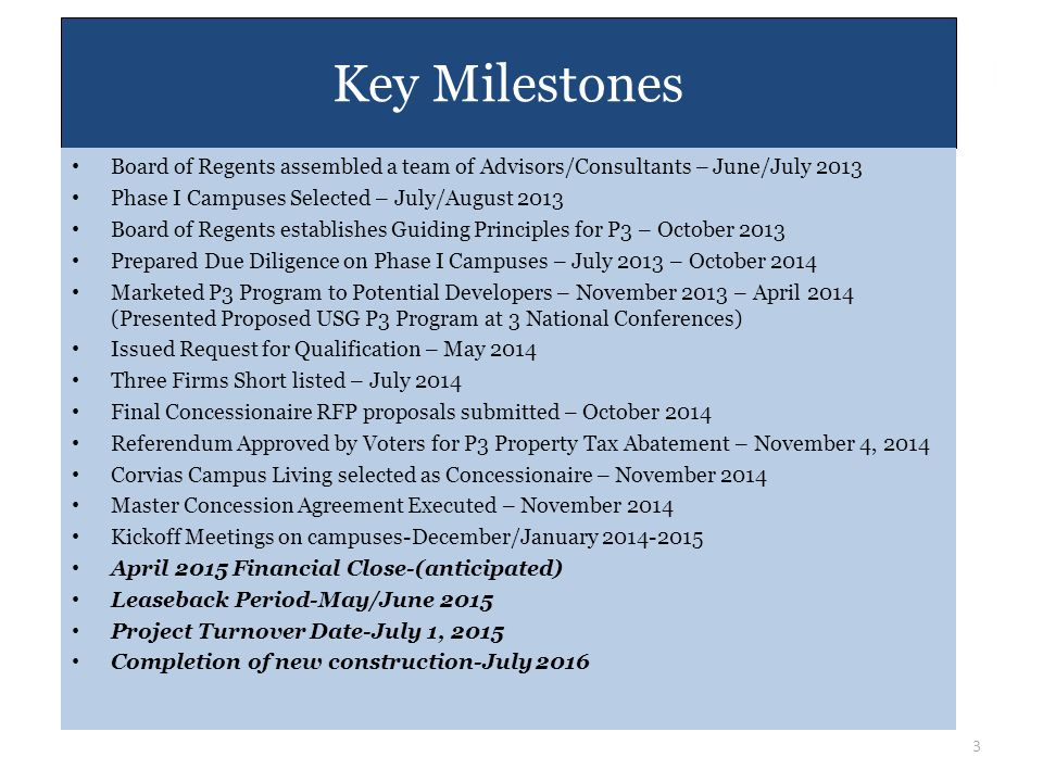 Key Milestones Board of Regents assembled a team of Advisors/Consultants – June/July 2013. Phase I Campuses Selected – July/August 2013.