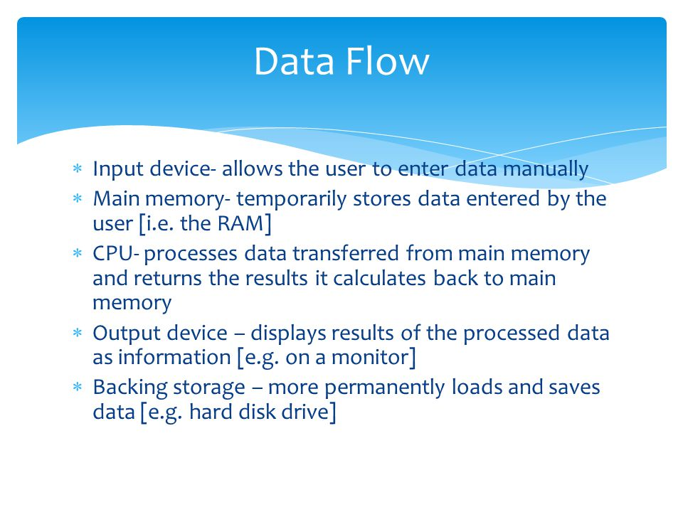 Data Flow Input device- allows the user to enter data manually