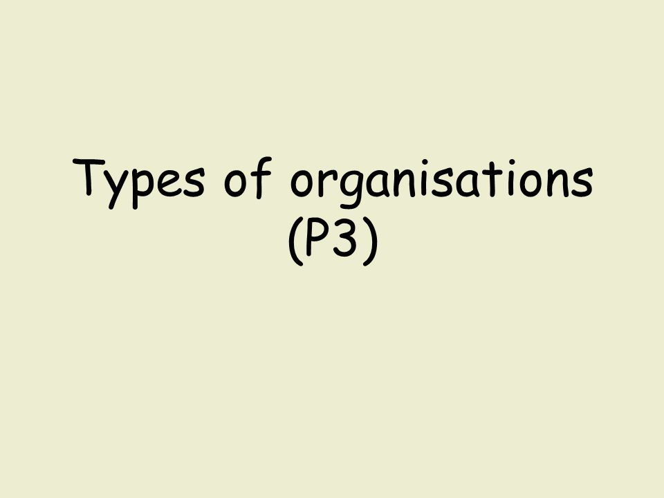 Types of organisations (P3)