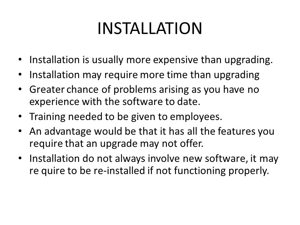 INSTALLATION Installation is usually more expensive than upgrading.