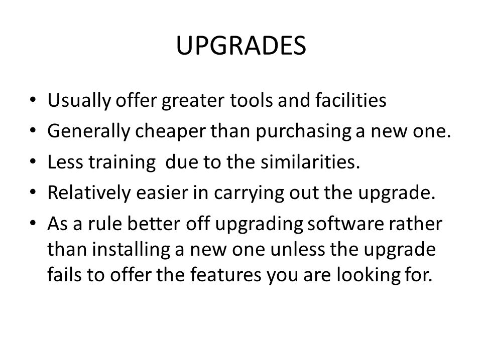 UPGRADES Usually offer greater tools and facilities