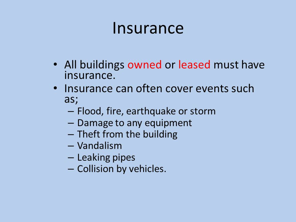 Insurance All buildings owned or leased must have insurance.