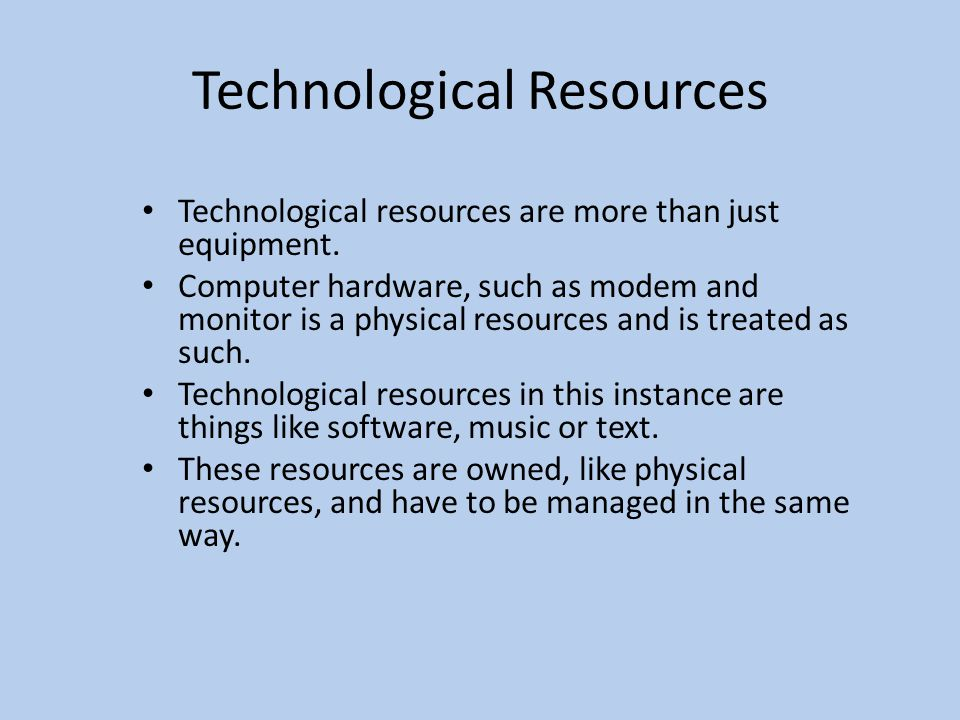 ?physical and technological resources essay Technological resources are systems and tools required to effectively produce or create a product or service these include energy, information, people, tools, machines, capital and time.