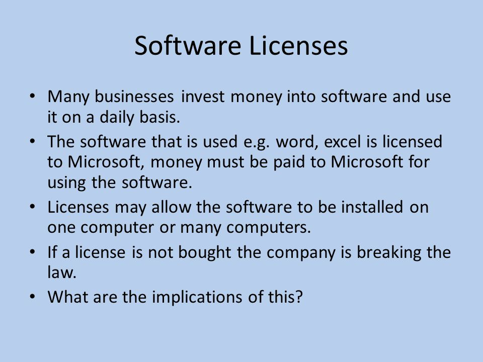 Software Licenses Many businesses invest money into software and use it on a daily basis.