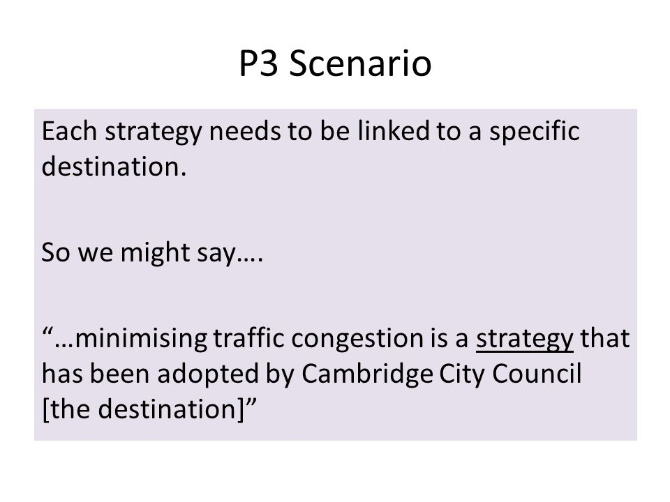 P3 Scenario Each strategy needs to be linked to a specific destination. So we might say….