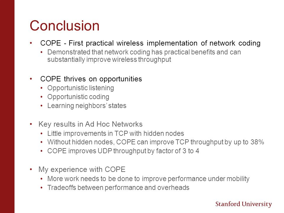 Conclusion COPE - First practical wireless implementation of network coding.