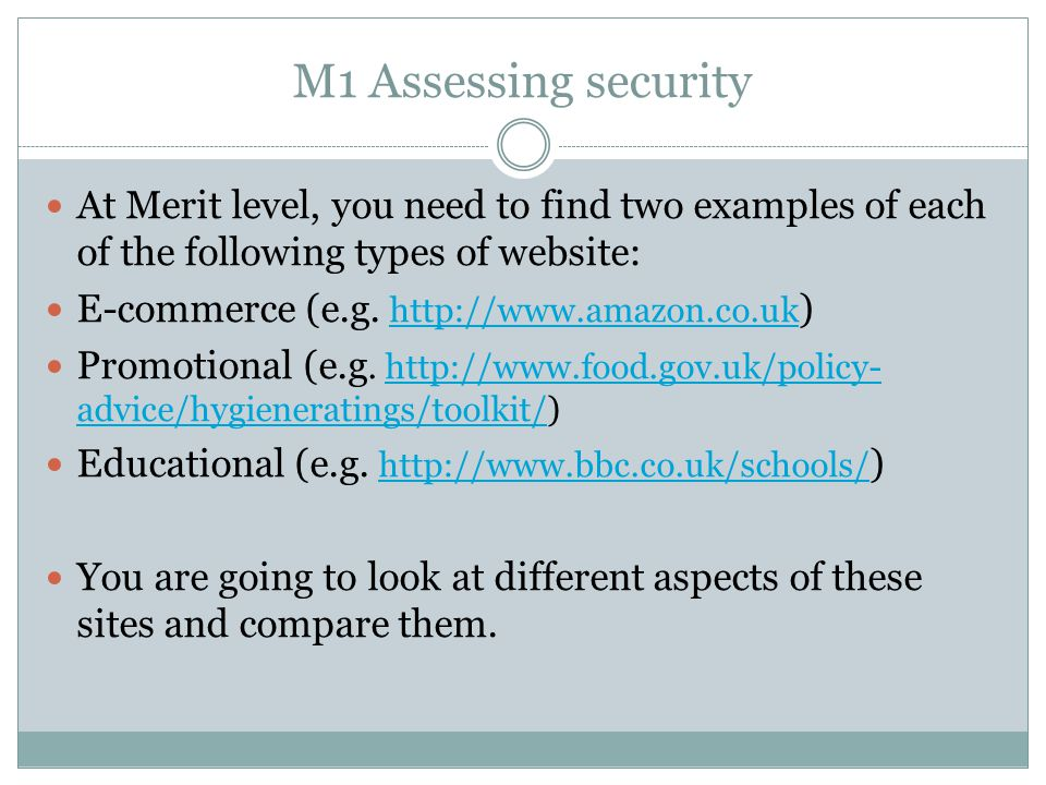 M1 Assessing security At Merit level, you need to find two examples of each of the following types of website: