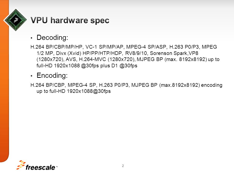 VPU hardware spec Decoding: Encoding: