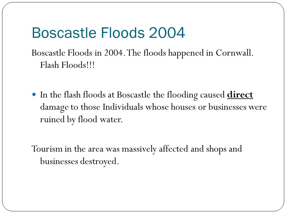 Boscastle Floods 2004 Boscastle Floods in 2004. The floods happened in Cornwall. Flash Floods!!!