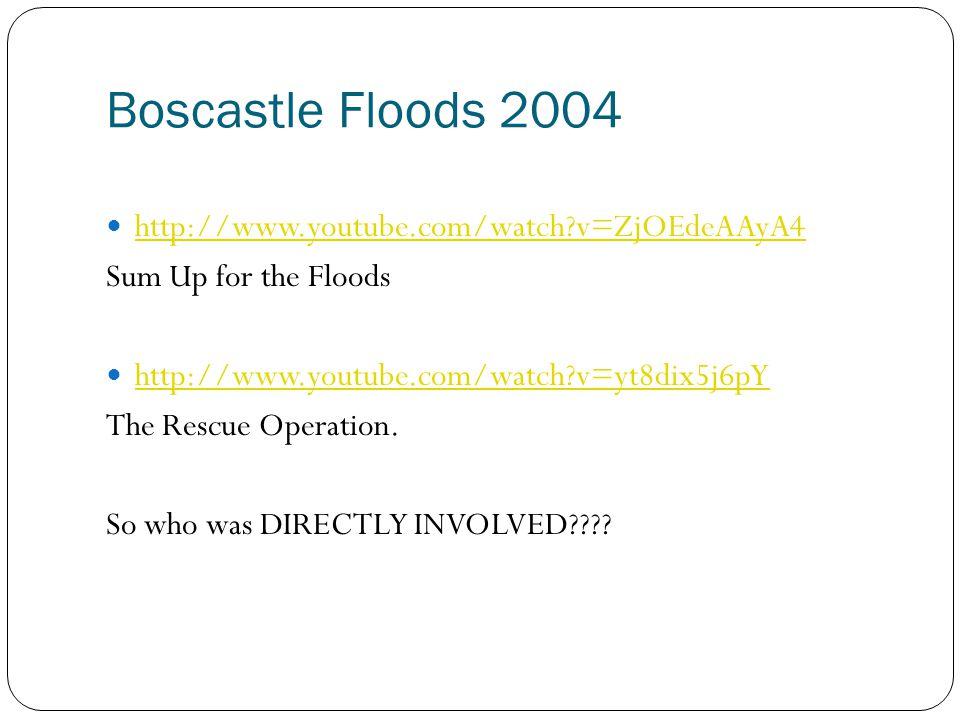Boscastle Floods 2004 http://www.youtube.com/watch v=ZjOEdeAAyA4