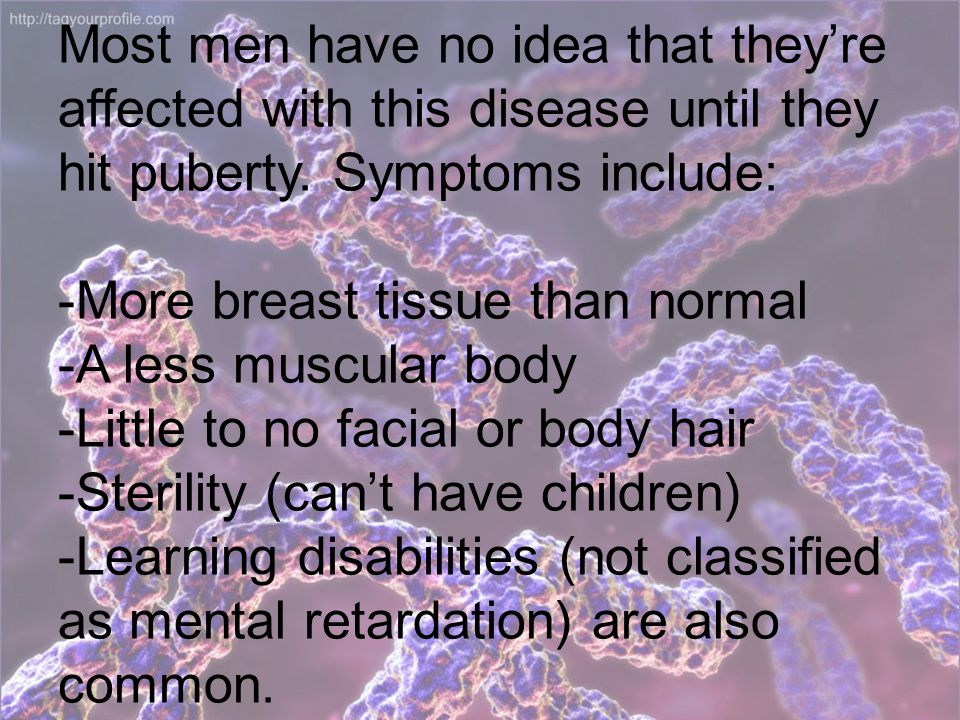 Most men have no idea that they're affected with this disease until they hit puberty.