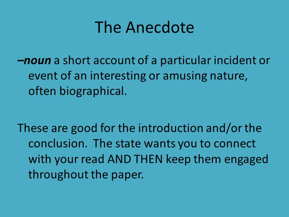 The Anecdote –noun a short account of a particular incident or event of an interesting or amusing nature, often biographical.