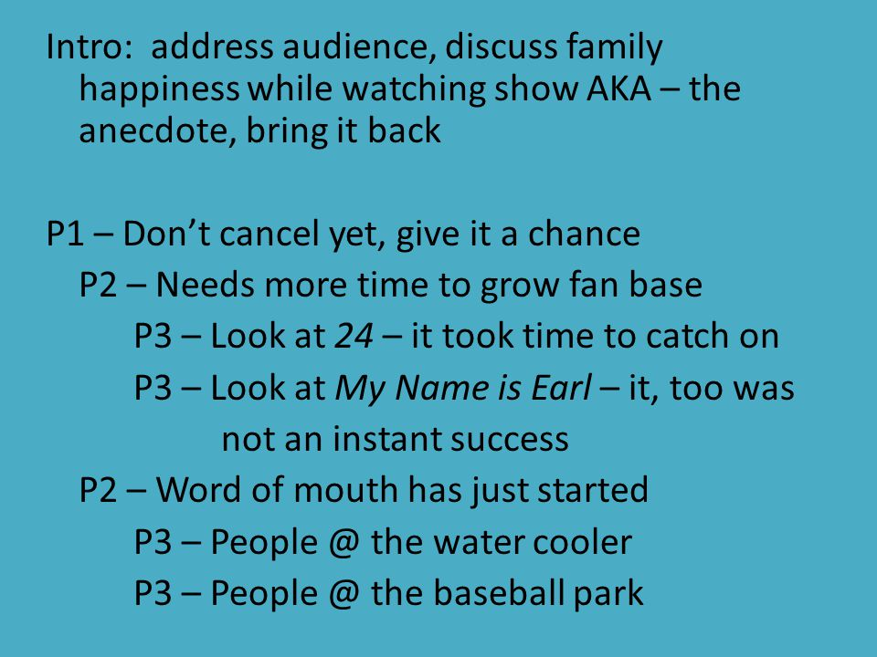 Intro: address audience, discuss family happiness while watching show AKA – the anecdote, bring it back