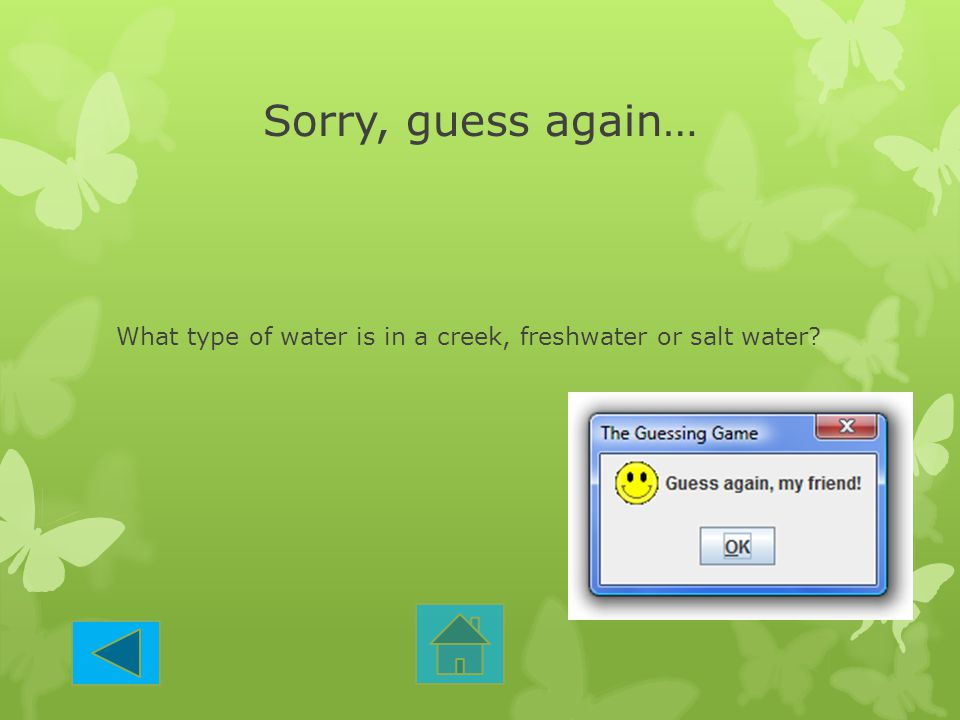 Sorry, guess again… What type of water is in a creek, freshwater or salt water