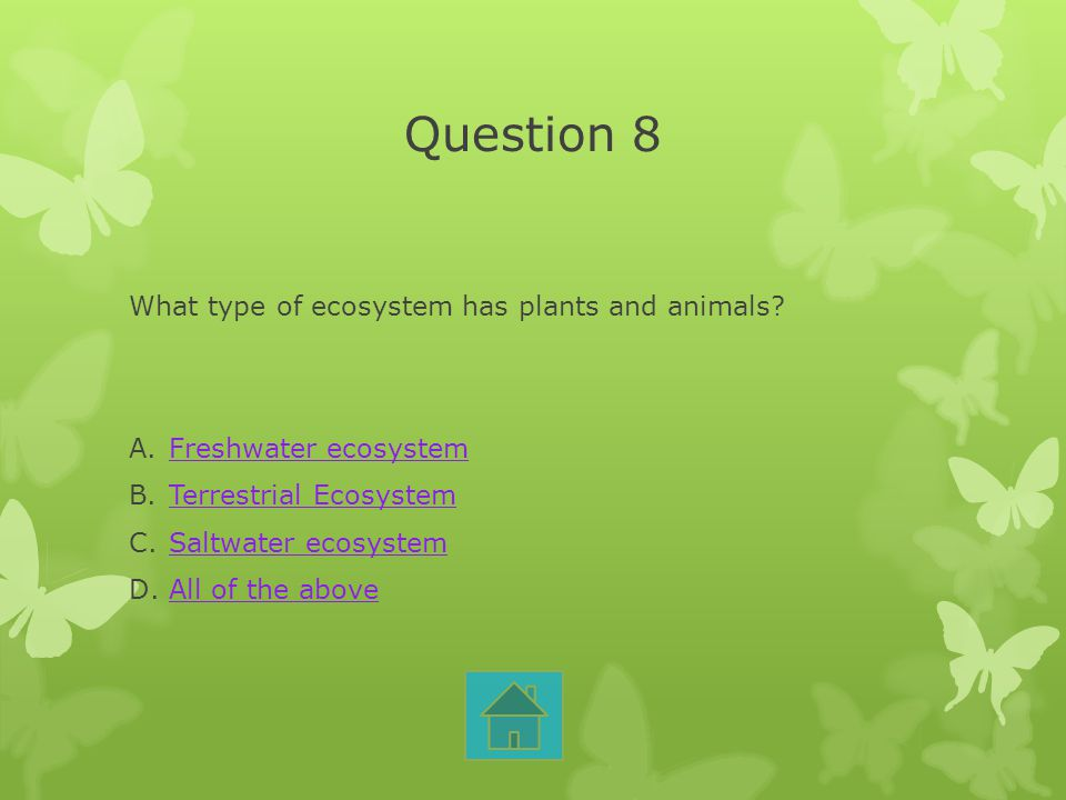 Question 8 What type of ecosystem has plants and animals