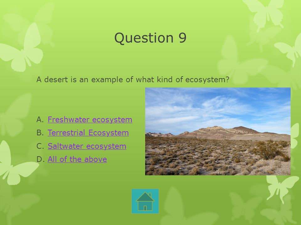 Question 9 A desert is an example of what kind of ecosystem