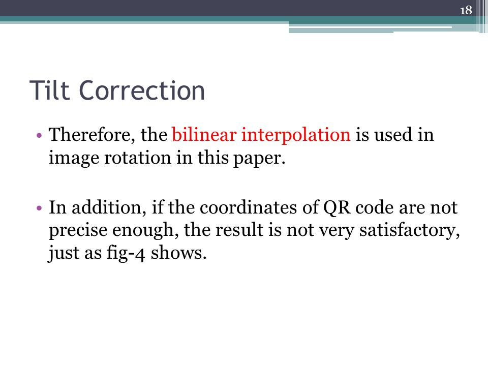 Tilt Correction Therefore, the bilinear interpolation is used in image rotation in this paper.