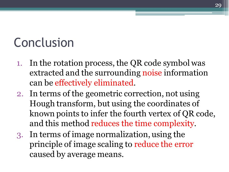 Conclusion In the rotation process, the QR code symbol was extracted and the surrounding noise information can be effectively eliminated.
