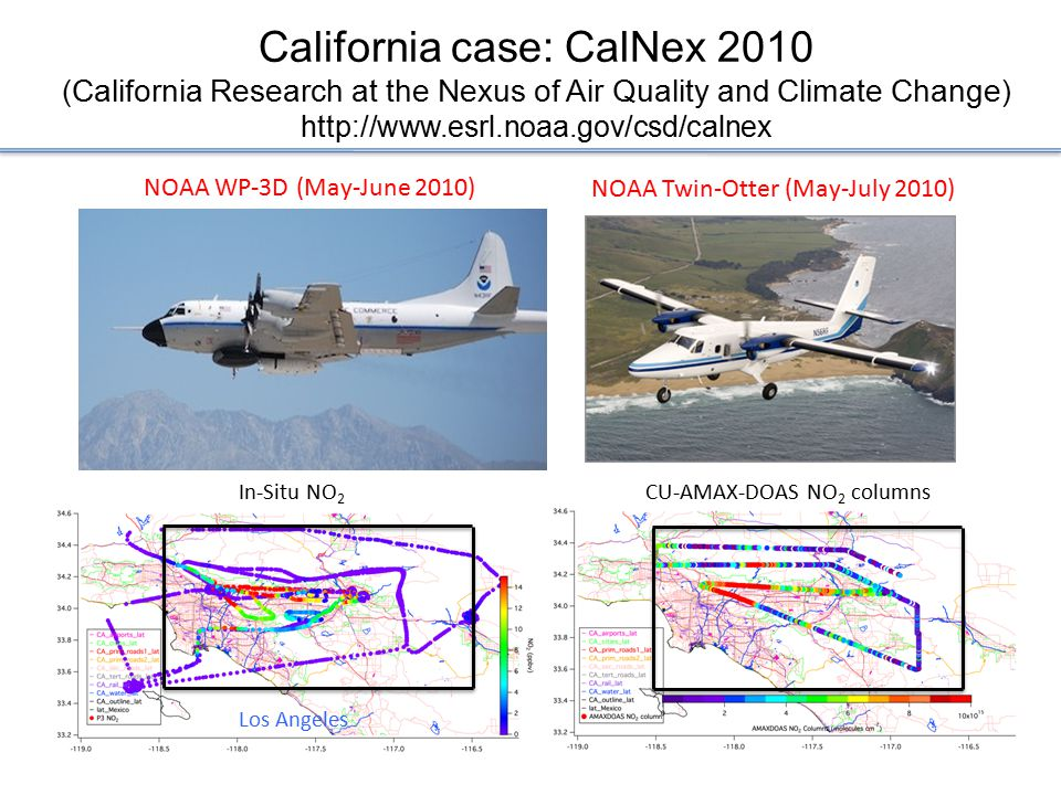California case: CalNex 2010 (California Research at the Nexus of Air Quality and Climate Change) http://www.esrl.noaa.gov/csd/calnex