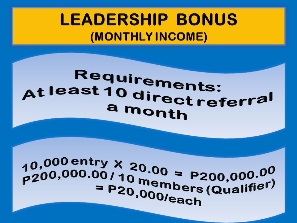 At least 10 direct referral P200,000.00 / 10 members (Qualifier)