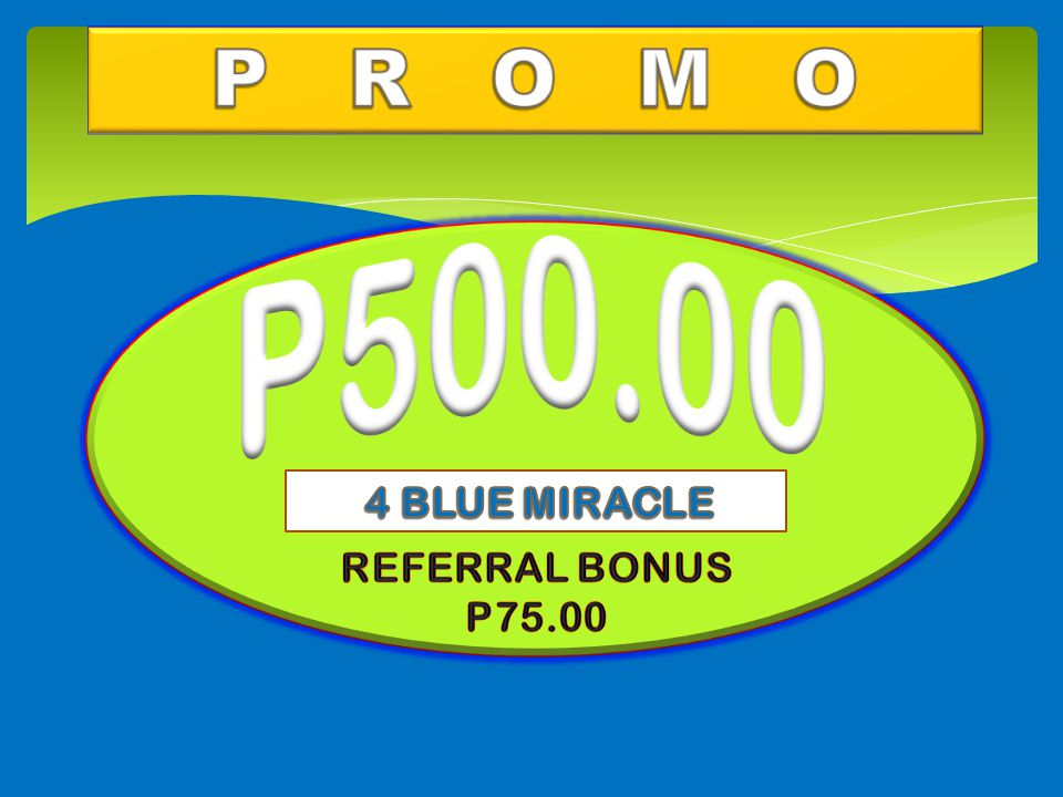P R O M O P500.00 4 BLUE MIRACLE REFERRAL BONUS P75.00