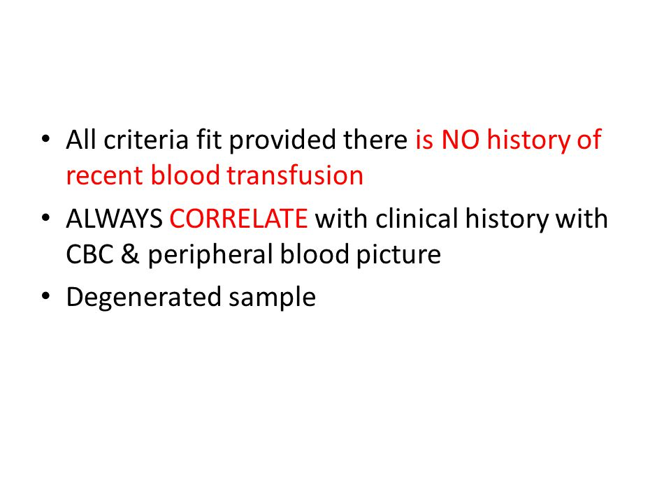 All criteria fit provided there is NO history of recent blood transfusion