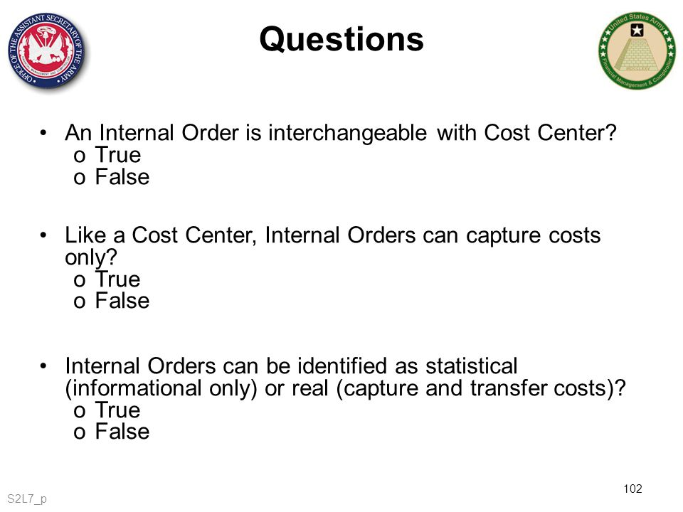 Questions An Internal Order is interchangeable with Cost Center True