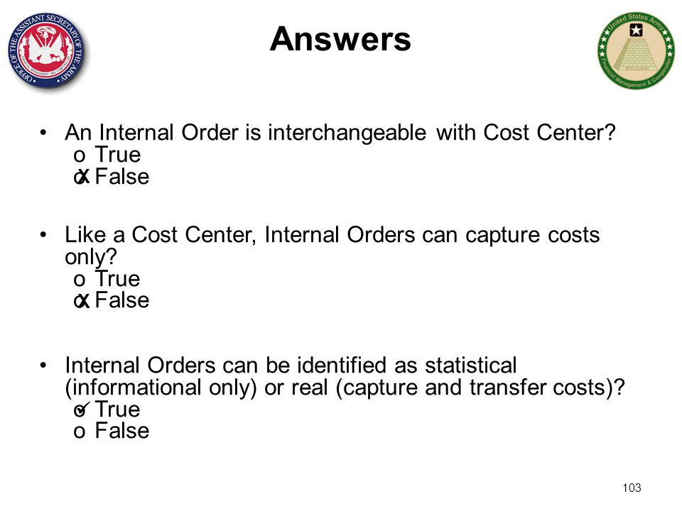 Answers An Internal Order is interchangeable with Cost Center True