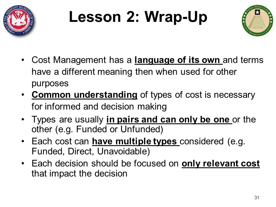 Lesson 2: Wrap-Up Cost Management has a language of its own and terms have a different meaning then when used for other purposes.