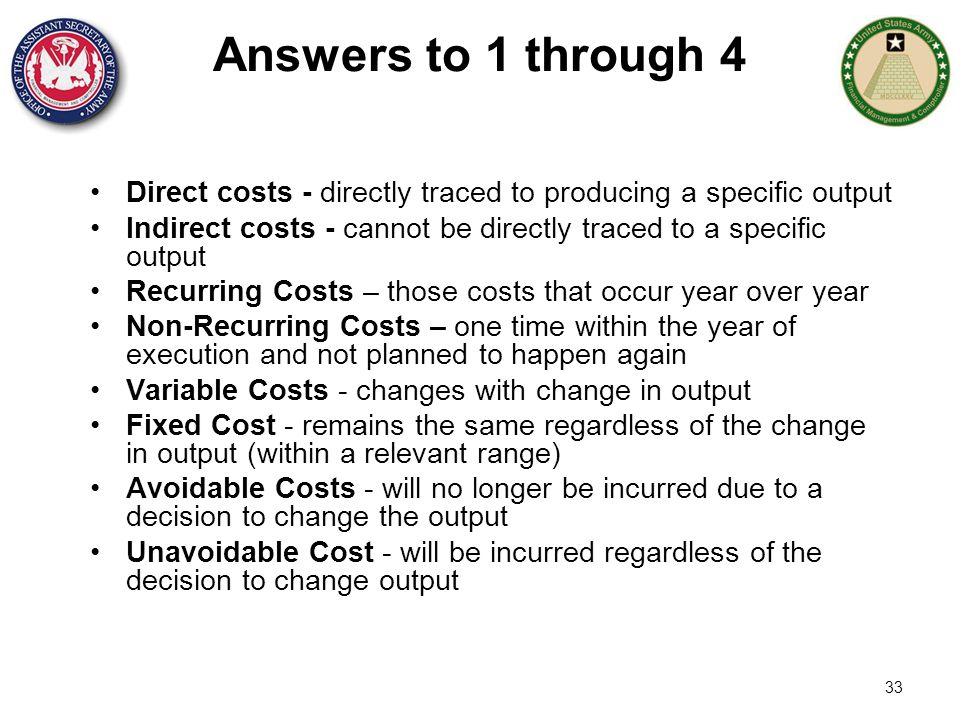 Answers to 1 through 4 Direct costs - directly traced to producing a specific output.