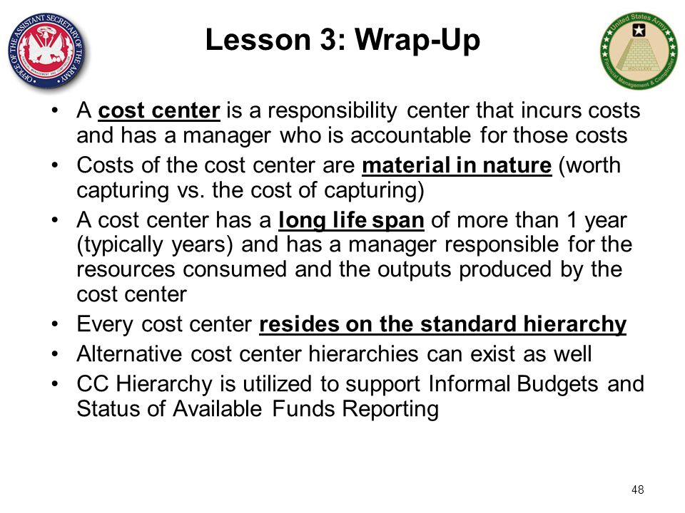 Lesson 3: Wrap-Up A cost center is a responsibility center that incurs costs and has a manager who is accountable for those costs.