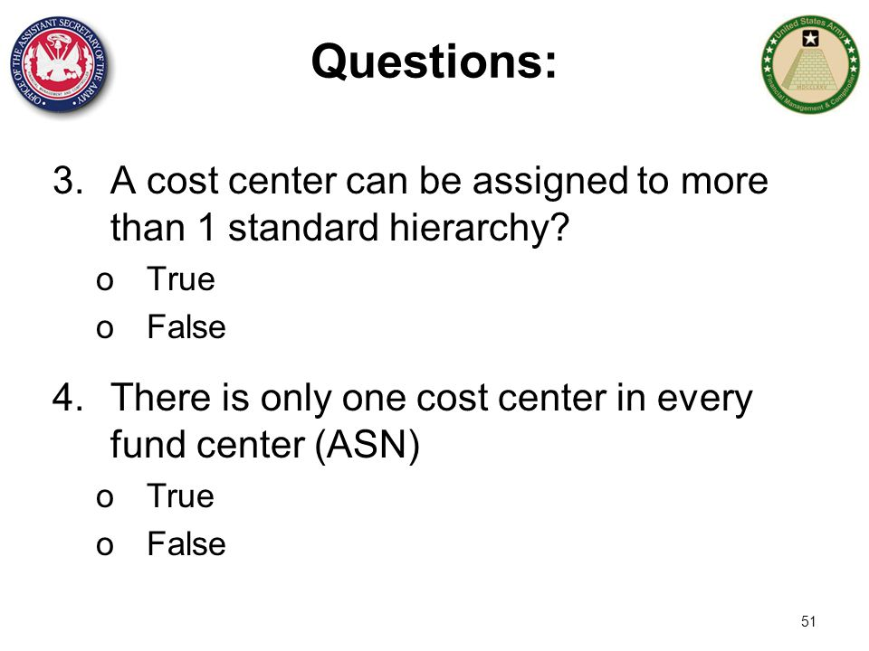Questions: A cost center can be assigned to more than 1 standard hierarchy True. False. There is only one cost center in every fund center (ASN)