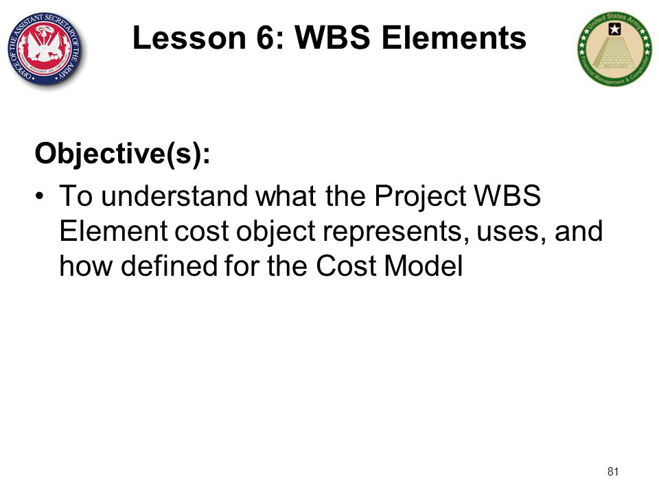 Lesson 6: WBS Elements Objective(s):