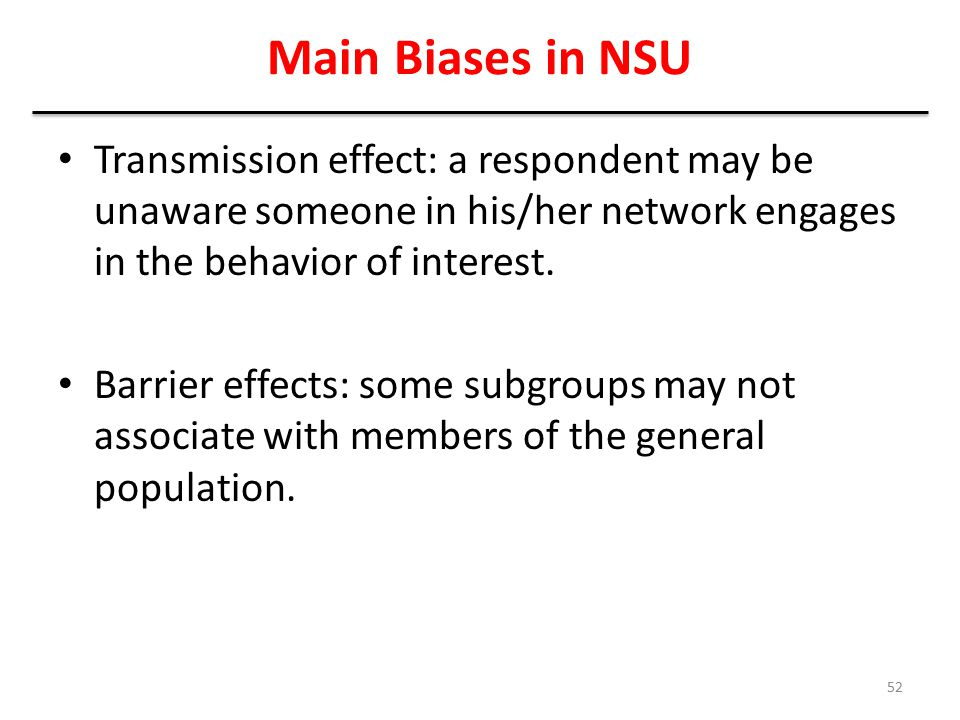 Main Biases in NSU Transmission effect: a respondent may be unaware someone in his/her network engages in the behavior of interest.