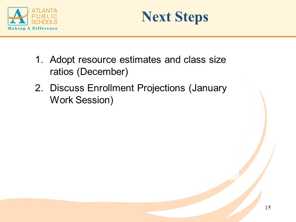 Next Steps Adopt resource estimates and class size ratios (December)