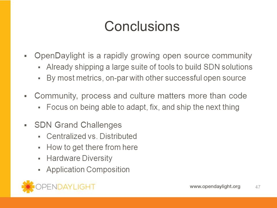 Conclusions OpenDaylight is a rapidly growing open source community
