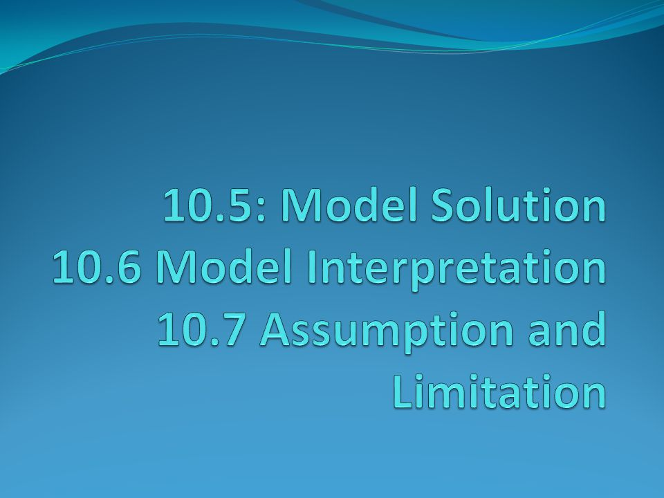 10. 5: Model Solution 10. 6 Model Interpretation 10