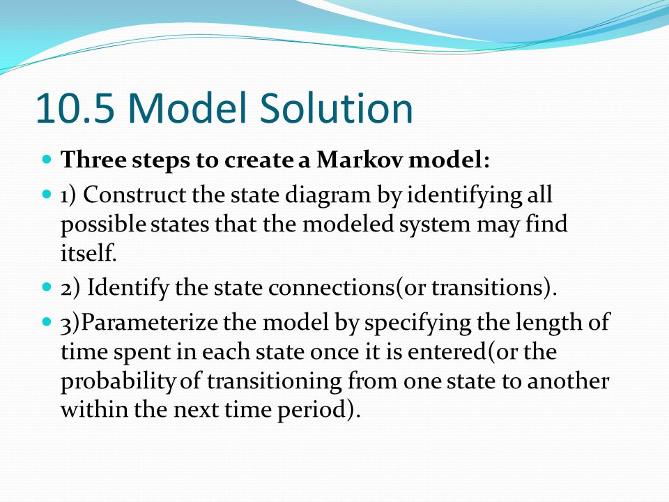 10.5 Model Solution Three steps to create a Markov model: