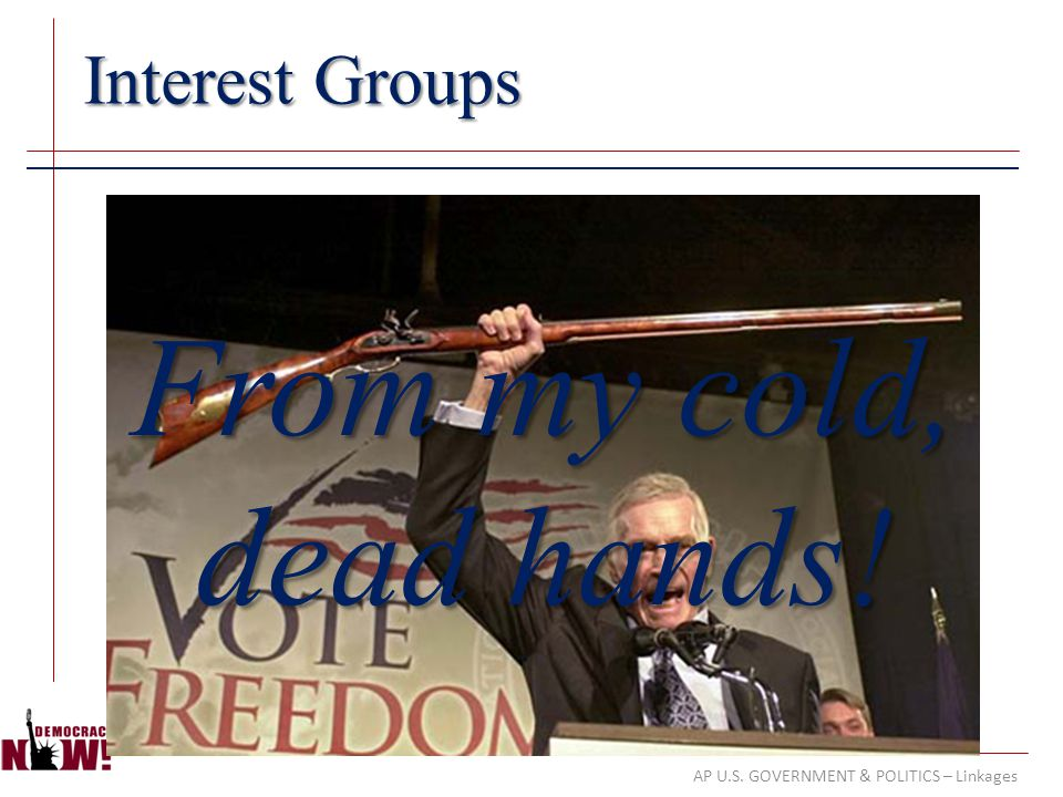 From my cold, dead hands! Interest Groups The MOST INFLUENTIAL