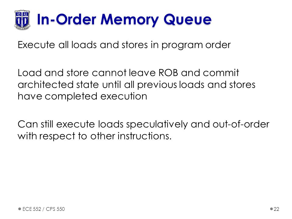 In-Order Memory Queue Execute all loads and stores in program order